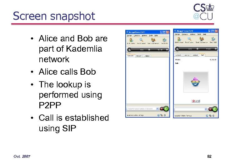 Screen snapshot • Alice and Bob are part of Kademlia network • Alice calls