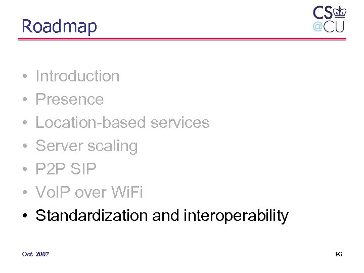 Roadmap • • Introduction Presence Location-based services Server scaling P 2 P SIP Vo.