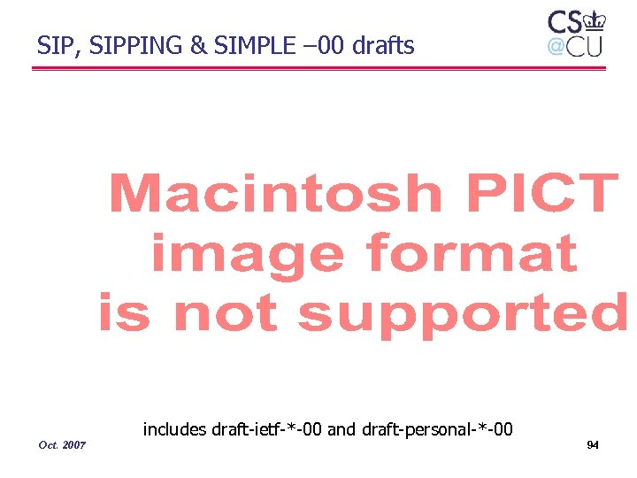 SIP, SIPPING & SIMPLE – 00 drafts includes draft-ietf-*-00 and draft-personal-*-00 Oct. 2007 94