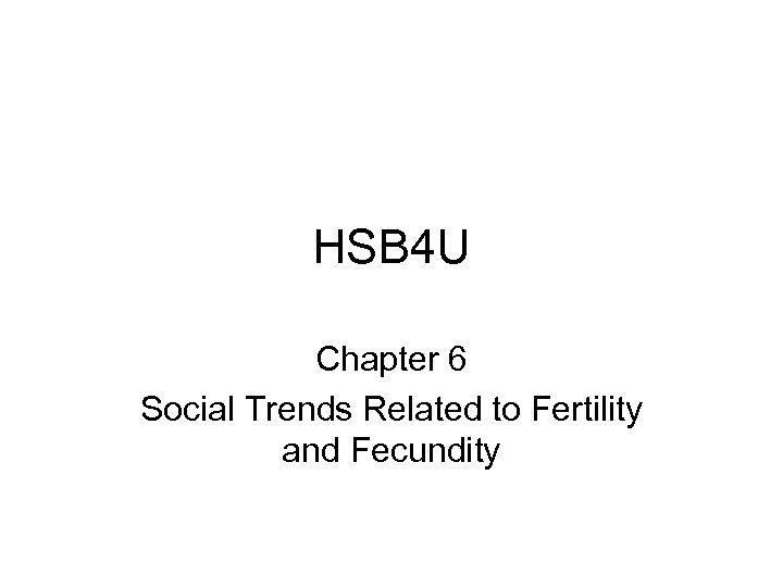 HSB 4 U Chapter 6 Social Trends Related to Fertility and Fecundity