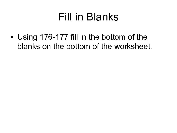Fill in Blanks • Using 176 -177 fill in the bottom of the blanks