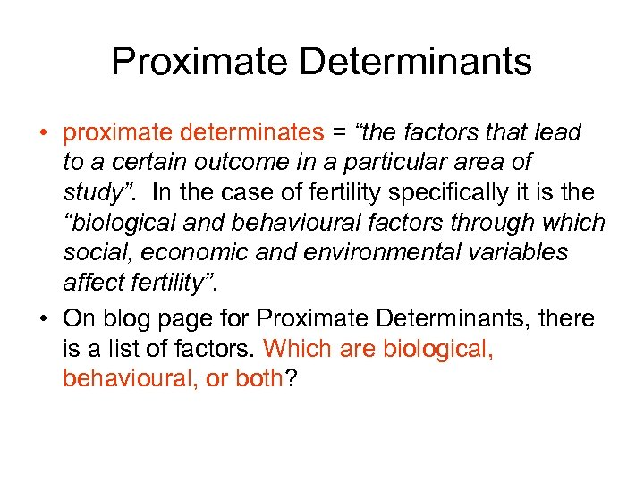 "Proximate Determinants • proximate determinates = ""the factors that lead to a certain outcome"