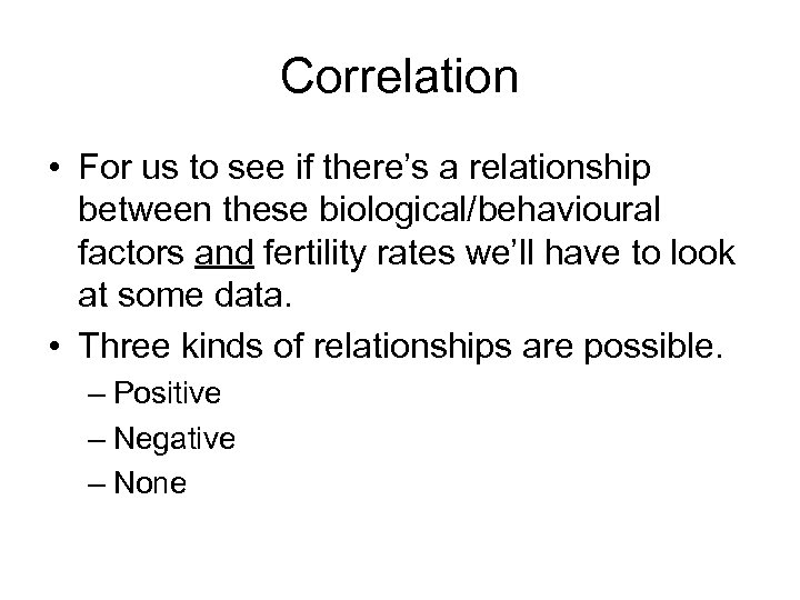 Correlation • For us to see if there's a relationship between these biological/behavioural factors