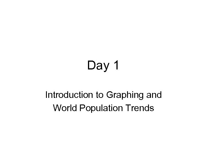Day 1 Introduction to Graphing and World Population Trends