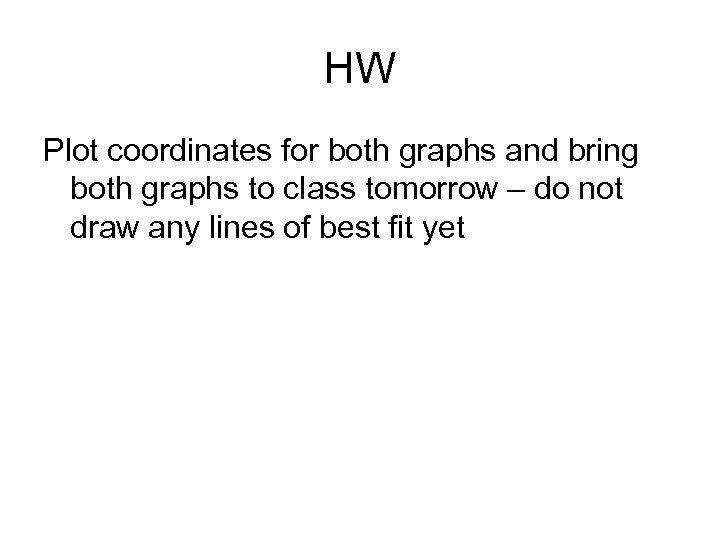 HW Plot coordinates for both graphs and bring both graphs to class tomorrow –