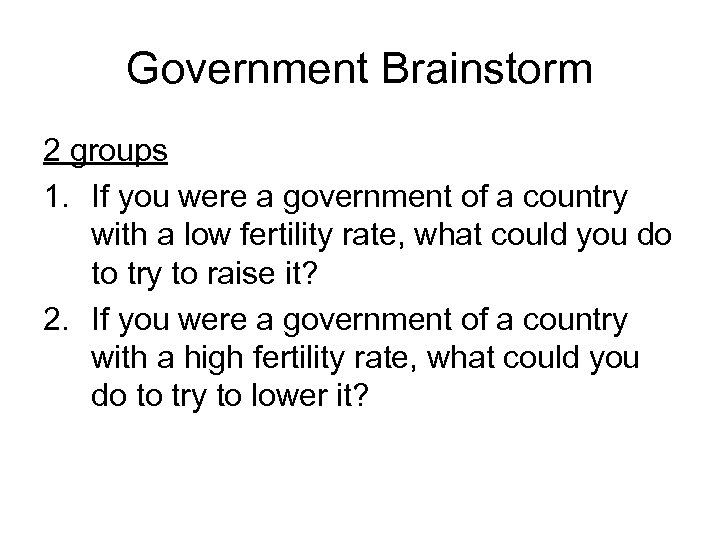 Government Brainstorm 2 groups 1. If you were a government of a country with