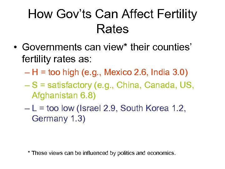 How Gov'ts Can Affect Fertility Rates • Governments can view* their counties' fertility rates