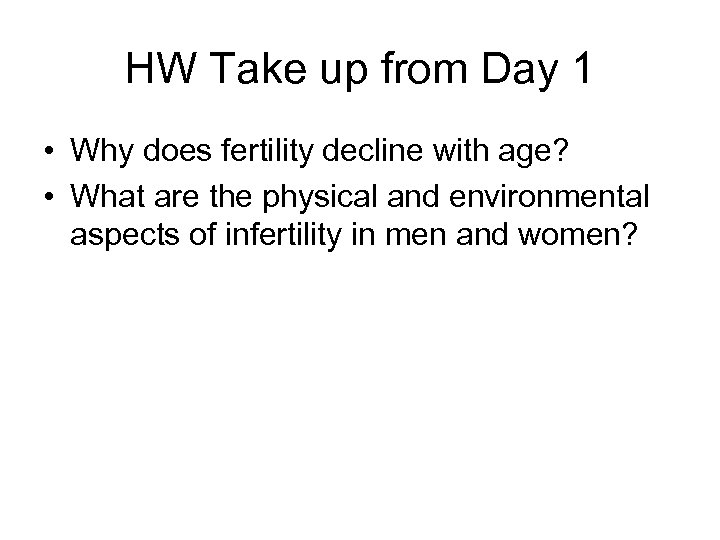 HW Take up from Day 1 • Why does fertility decline with age? •