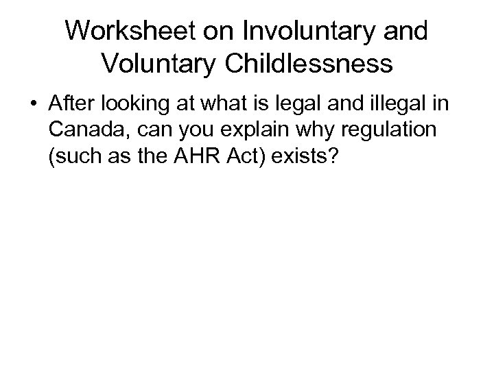 Worksheet on Involuntary and Voluntary Childlessness • After looking at what is legal and