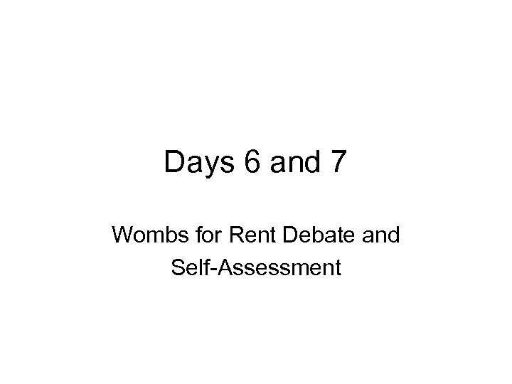 Days 6 and 7 Wombs for Rent Debate and Self-Assessment