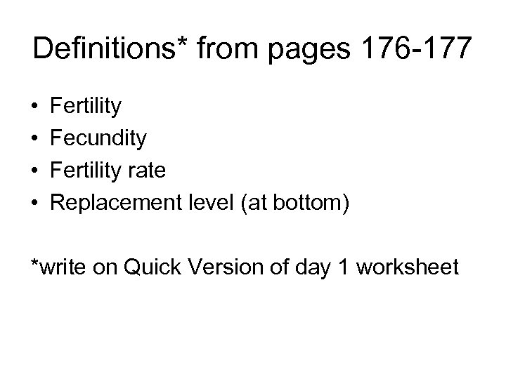Definitions* from pages 176 -177 • • Fertility Fecundity Fertility rate Replacement level (at