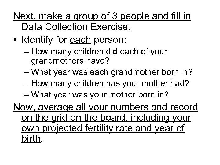Next, make a group of 3 people and fill in Data Collection Exercise. •