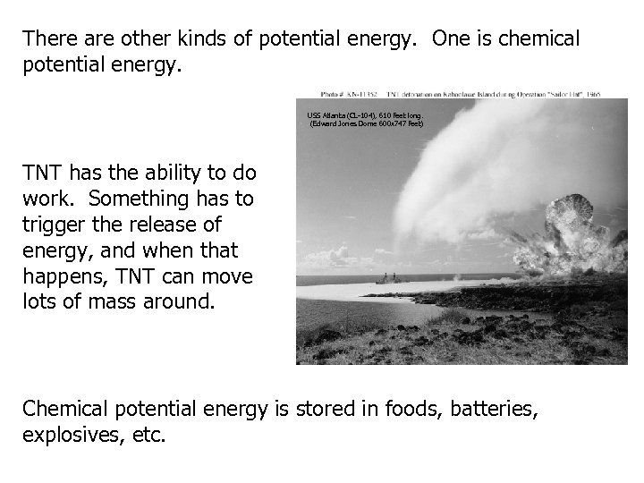 There are other kinds of potential energy. One is chemical potential energy. USS Atlanta