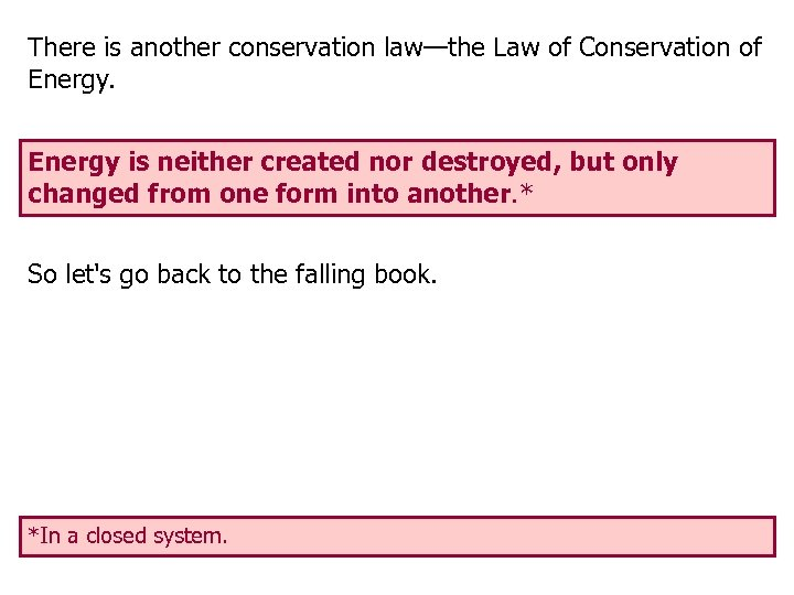 There is another conservation law—the Law of Conservation of Energy is neither created nor