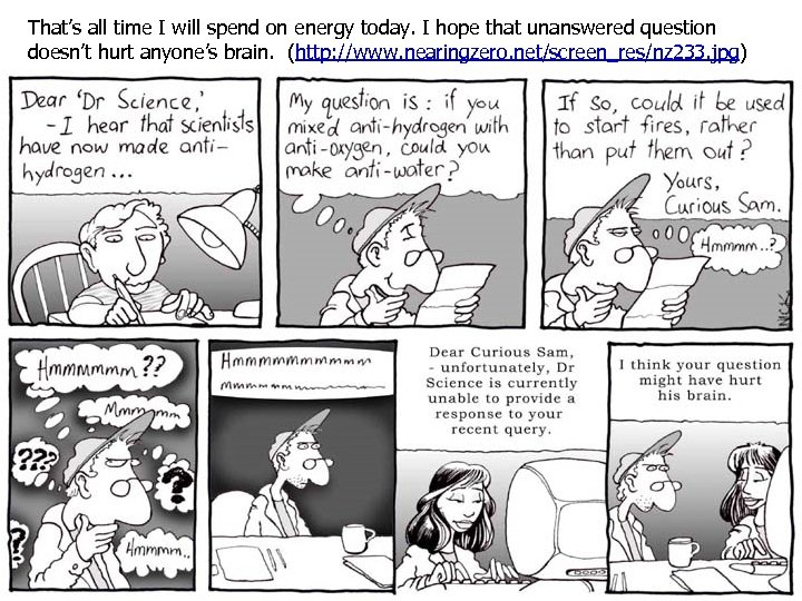 That's all time I will spend on energy today. I hope that unanswered question