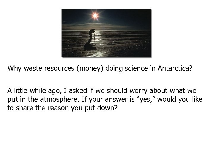Why waste resources (money) doing science in Antarctica? A little while ago, I asked