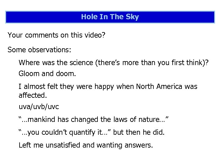 Hole In The Sky Your comments on this video? Some observations: Where was the