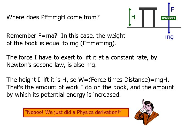 F Where does PE=mg. H come from? H Remember F=ma? In this case, the