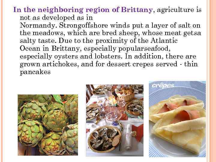 In the neighboring region of Brittany, agriculture is of Brittany not as developed as