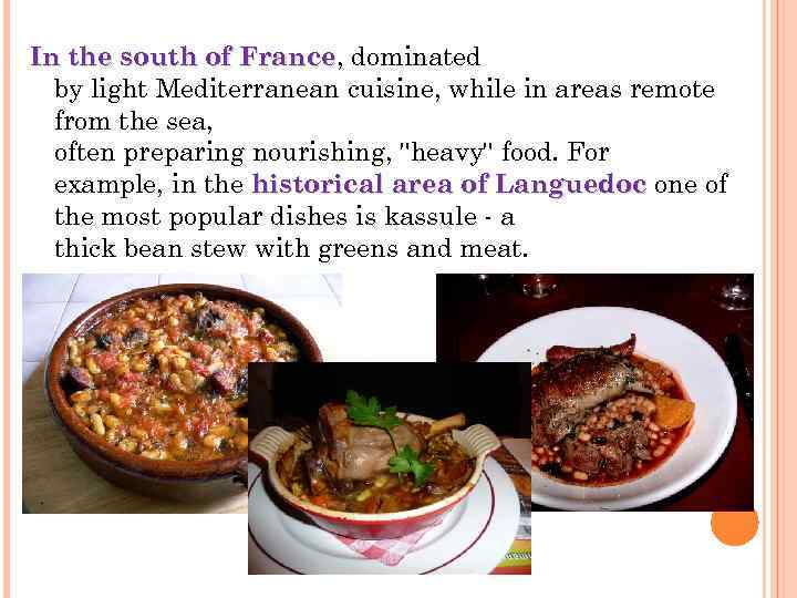 In the south of France, dominated of France by light Mediterranean cuisine, while in
