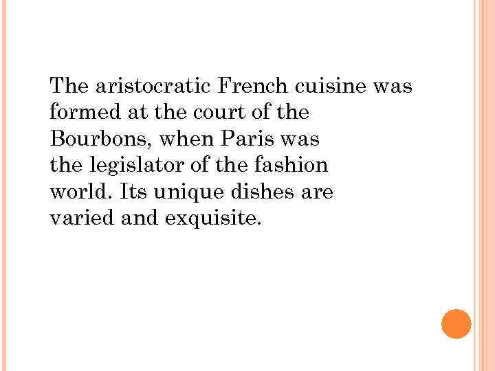 The aristocratic French cuisine was formed at the court of the Bourbons, when Paris