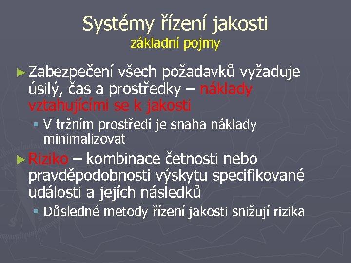 Systémy řízení jakosti základní pojmy ► Zabezpečení všech požadavků vyžaduje úsilý, čas a prostředky