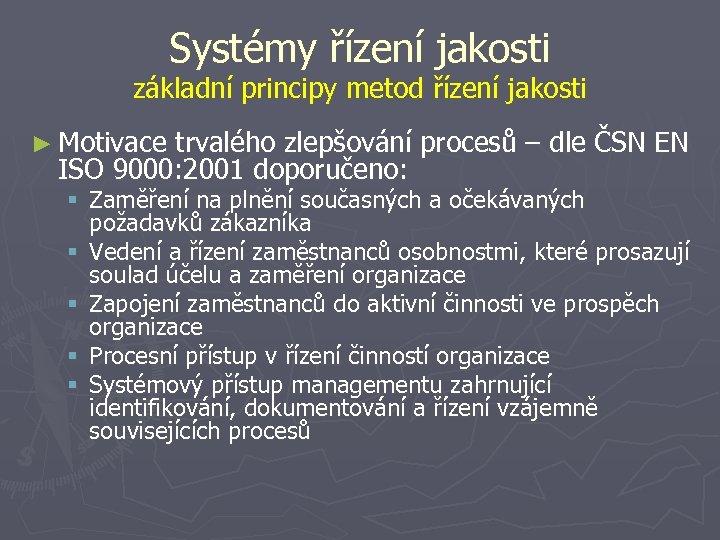 Systémy řízení jakosti základní principy metod řízení jakosti ► Motivace trvalého zlepšování procesů –