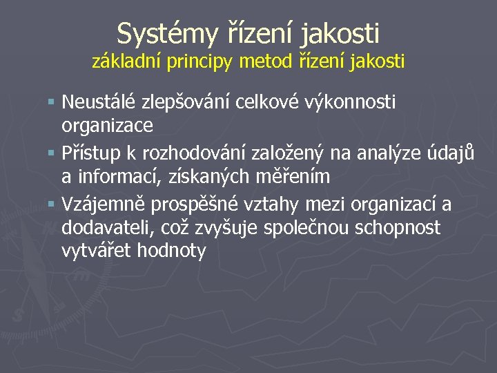 Systémy řízení jakosti základní principy metod řízení jakosti § Neustálé zlepšování celkové výkonnosti organizace