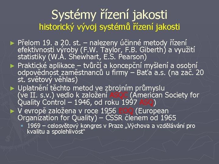 Systémy řízení jakosti historický vývoj systémů řízení jakosti Přelom 19. a 20. st. –