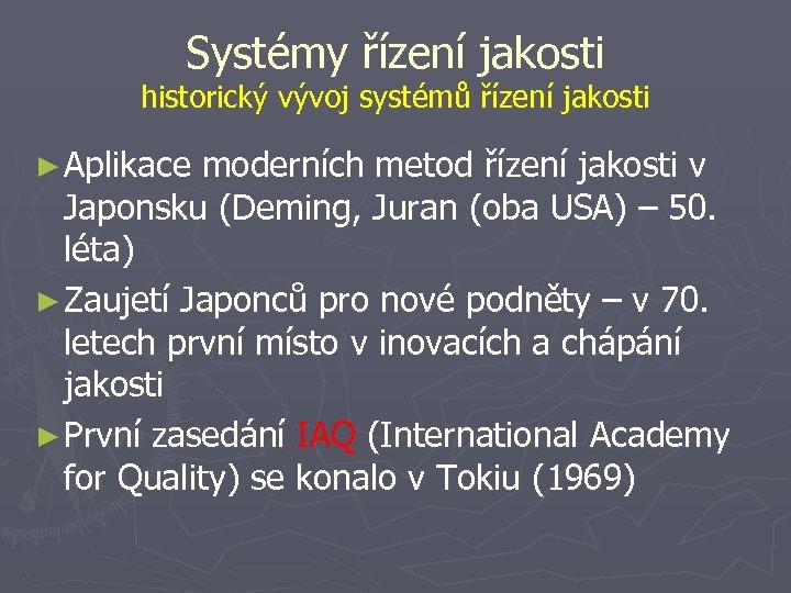 Systémy řízení jakosti historický vývoj systémů řízení jakosti ► Aplikace moderních metod řízení jakosti