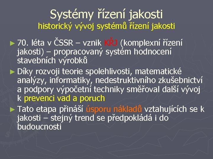 Systémy řízení jakosti historický vývoj systémů řízení jakosti ► 70. léta v ČSSR –