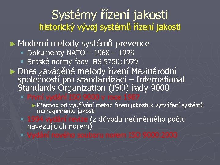 Systémy řízení jakosti historický vývoj systémů řízení jakosti ► Moderní metody systémů prevence §