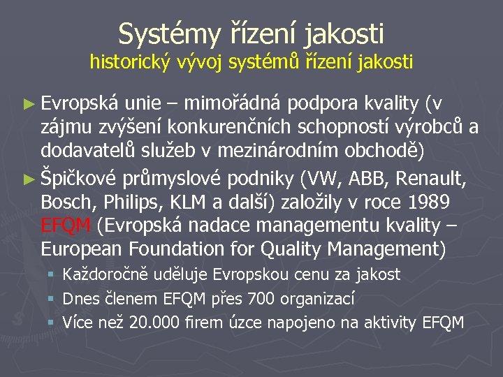 Systémy řízení jakosti historický vývoj systémů řízení jakosti ► Evropská unie – mimořádná podpora