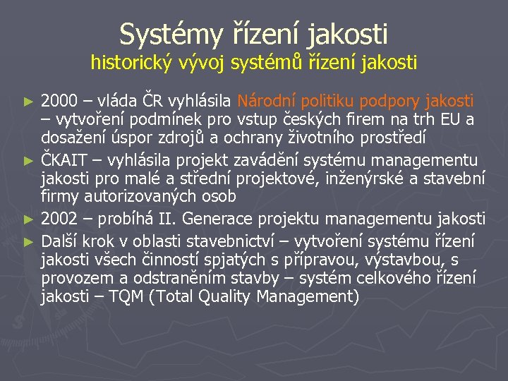 Systémy řízení jakosti historický vývoj systémů řízení jakosti 2000 – vláda ČR vyhlásila Národní