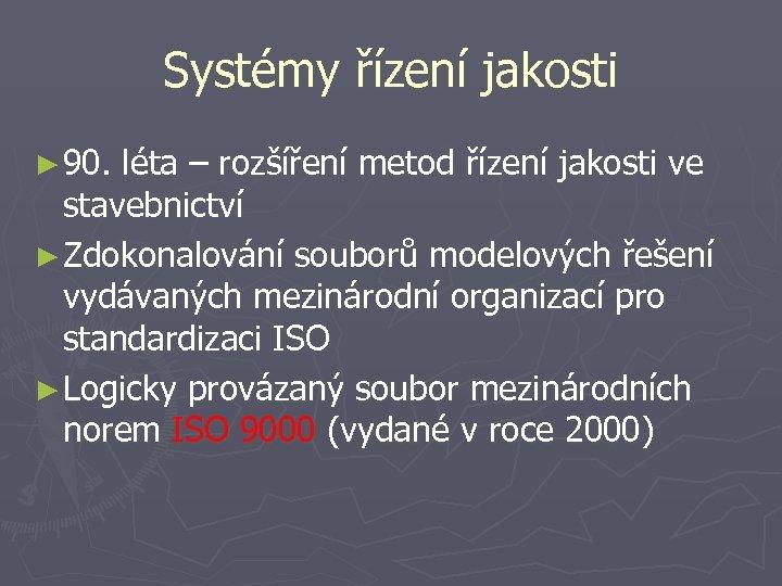 Systémy řízení jakosti ► 90. léta – rozšíření metod řízení jakosti ve stavebnictví ►