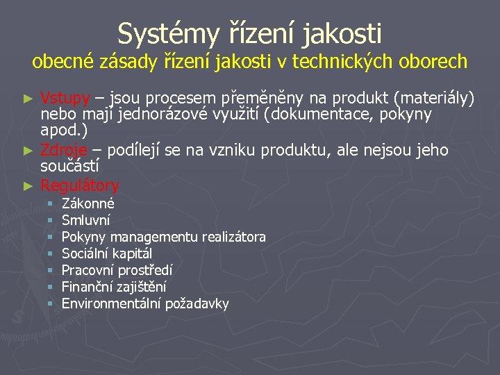Systémy řízení jakosti obecné zásady řízení jakosti v technických oborech Vstupy – jsou procesem