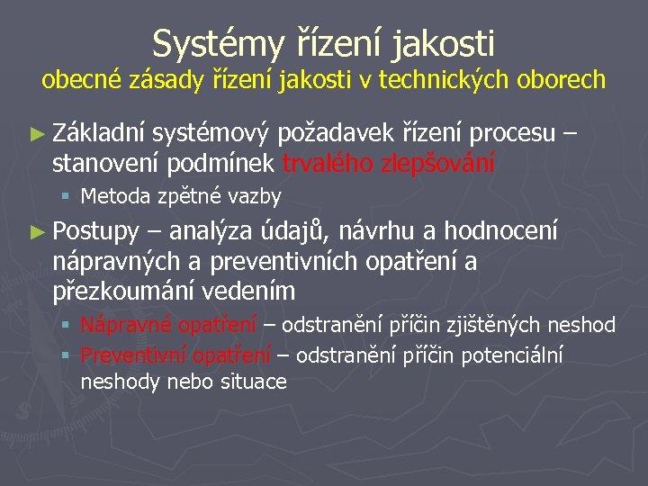 Systémy řízení jakosti obecné zásady řízení jakosti v technických oborech ► Základní systémový požadavek