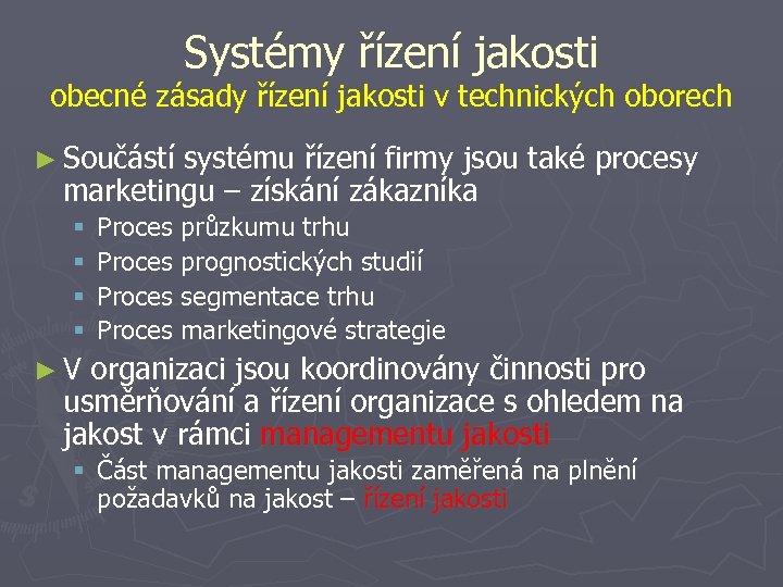 Systémy řízení jakosti obecné zásady řízení jakosti v technických oborech ► Součástí systému řízení