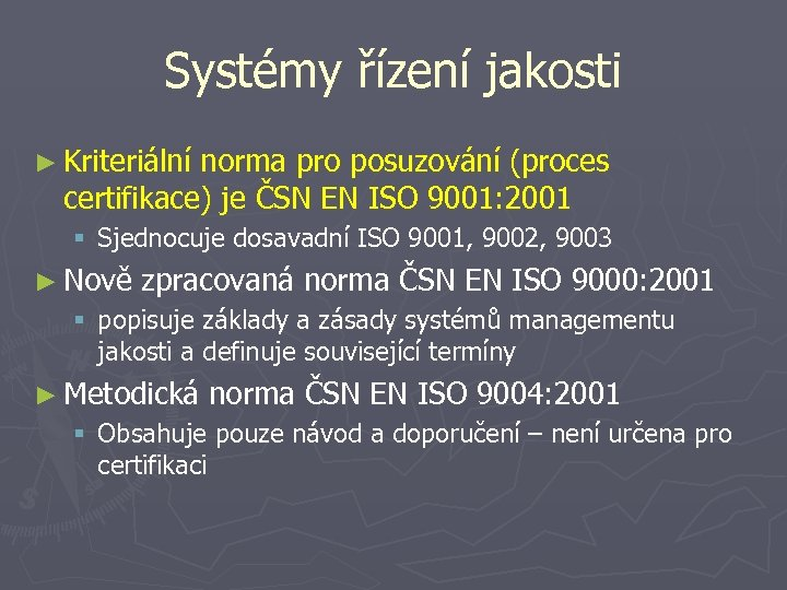 Systémy řízení jakosti ► Kriteriální norma pro posuzování (proces certifikace) je ČSN EN ISO