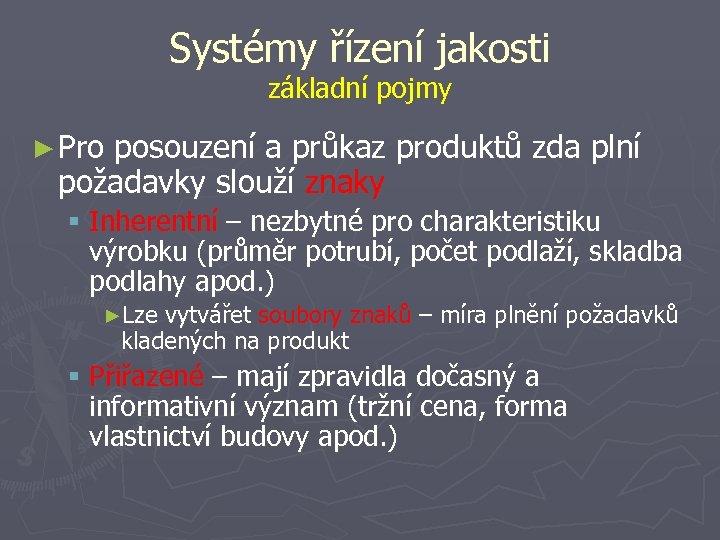 Systémy řízení jakosti základní pojmy ► Pro posouzení a průkaz produktů zda plní požadavky