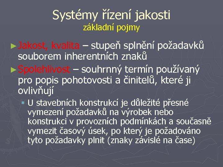 Systémy řízení jakosti základní pojmy ► Jakost, kvalita – stupeň splnění požadavků souborem inherentních