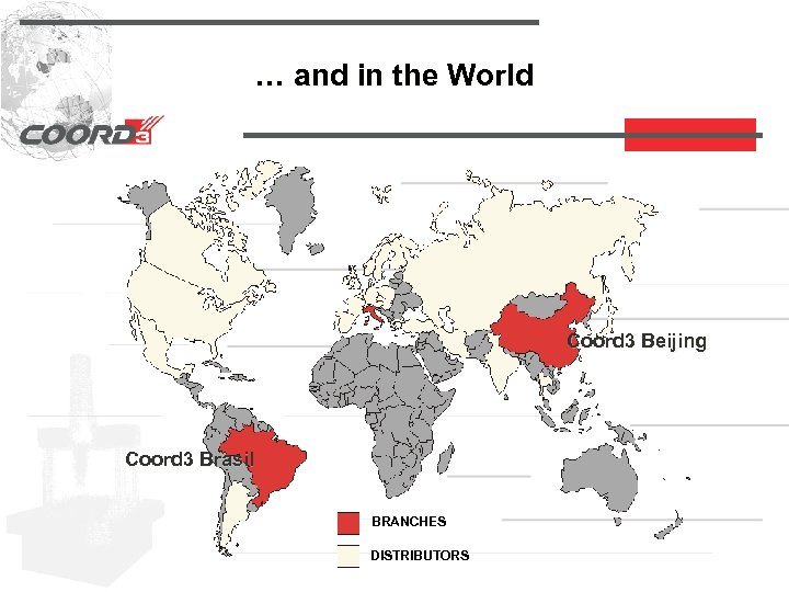 … and in the World Coord 3 Beijing Coord 3 Brasil BRANCHES DISTRIBUTORS