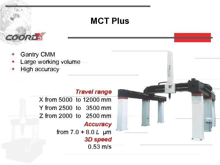 MCT Plus w Gantry CMM w Large working volume w High accuracy Travel range