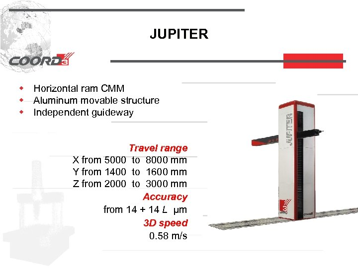 JUPITER w Horizontal ram CMM w Aluminum movable structure w Independent guideway Travel range