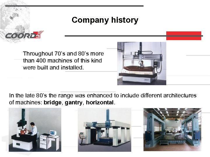 Company history Throughout 70's and 80's more than 400 machines of this kind were