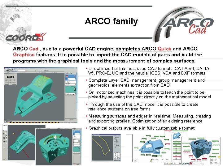 ARCO family ARCO Cad , due to a powerful CAD engine, completes ARCO Quick