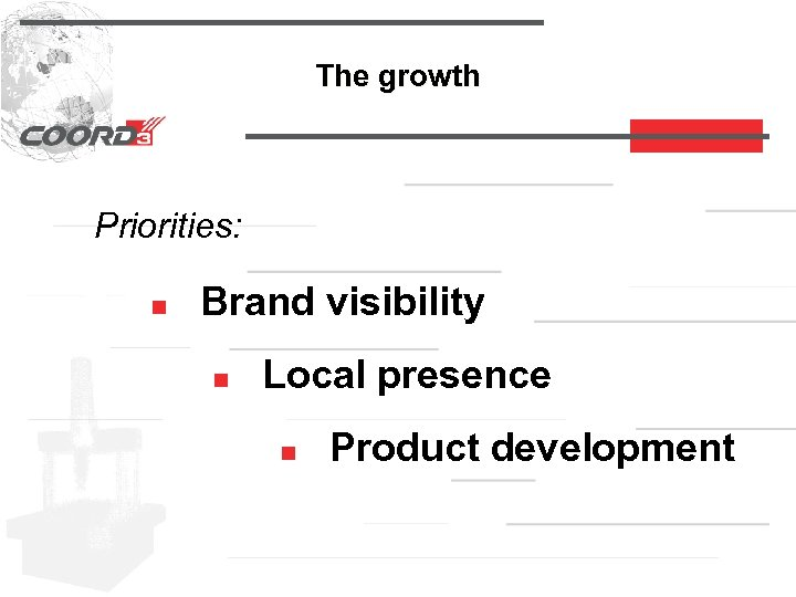 The growth Priorities: n Brand visibility n Local presence n Product development
