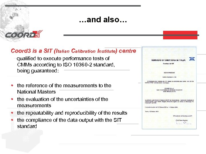 …and also… Coord 3 is a SIT (Italian Calibration Institute) centre qualified to execute