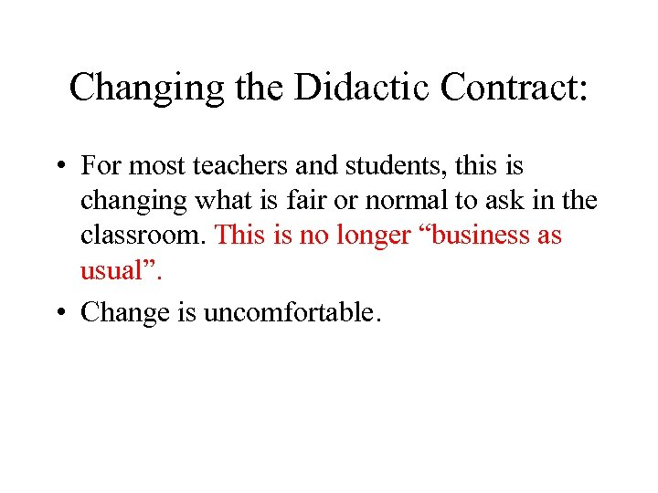 Changing the Didactic Contract: • For most teachers and students, this is changing what