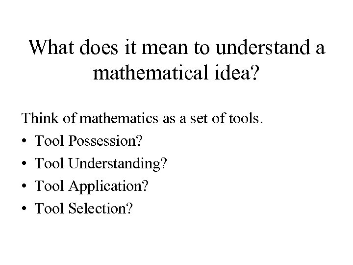 What does it mean to understand a mathematical idea? Think of mathematics as a